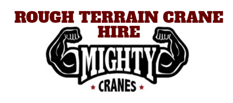 The Benefits Of Rough Terrain Crane Hire